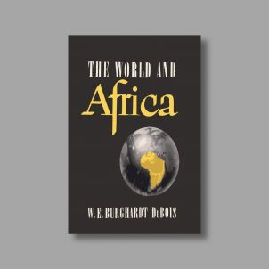 The World and Africa: An Inquiry into the Part Which Africa Has Played in World