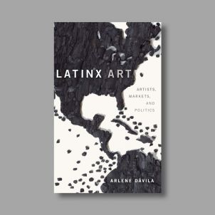 Latinx Art: Artists, Markets, and Politics