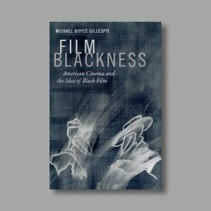 Film Blackness: American Cinema and the Idea of Black Film