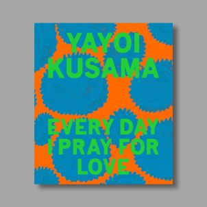 Yayoi Kusama: Every Day I Pray for Love