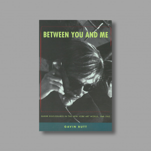 Between You and Me: Queer Disclosures in the New York Art World, 1948-1963
